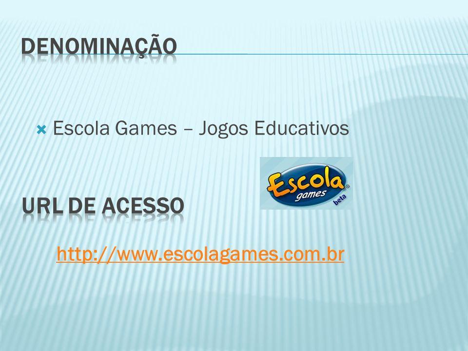 Denominação URL de acesso Escola Games – Jogos Educativos