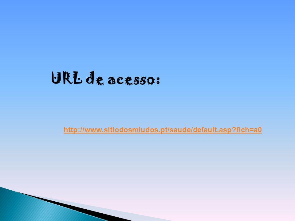 URL de acesso: http://www.sitiodosmiudos.pt/saude/default.asp fich=a0