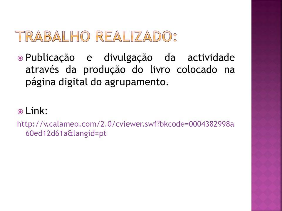 Trabalho realizado: Publicação e divulgação da actividade através da produção do livro colocado na página digital do agrupamento.