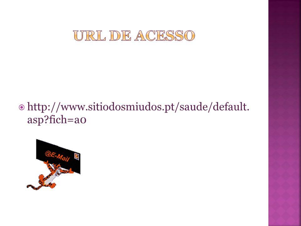 URL de acesso http://www.sitiodosmiudos.pt/saude/default. asp fich=a0