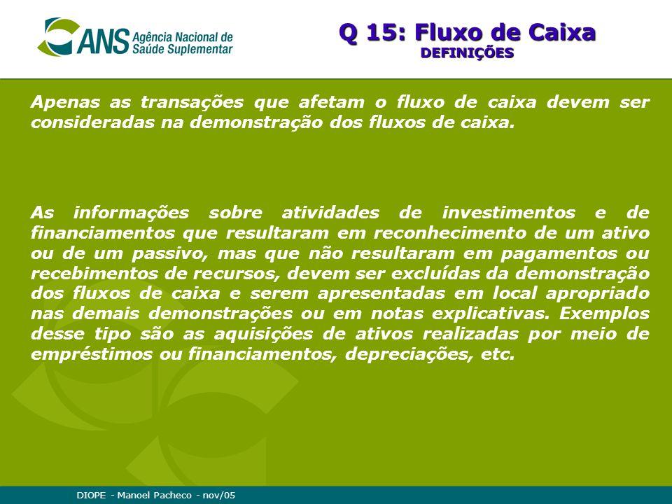 Q 15: Fluxo de Caixa DEFINIÇÕES. Apenas as transações que afetam o fluxo de caixa devem ser consideradas na demonstração dos fluxos de caixa.