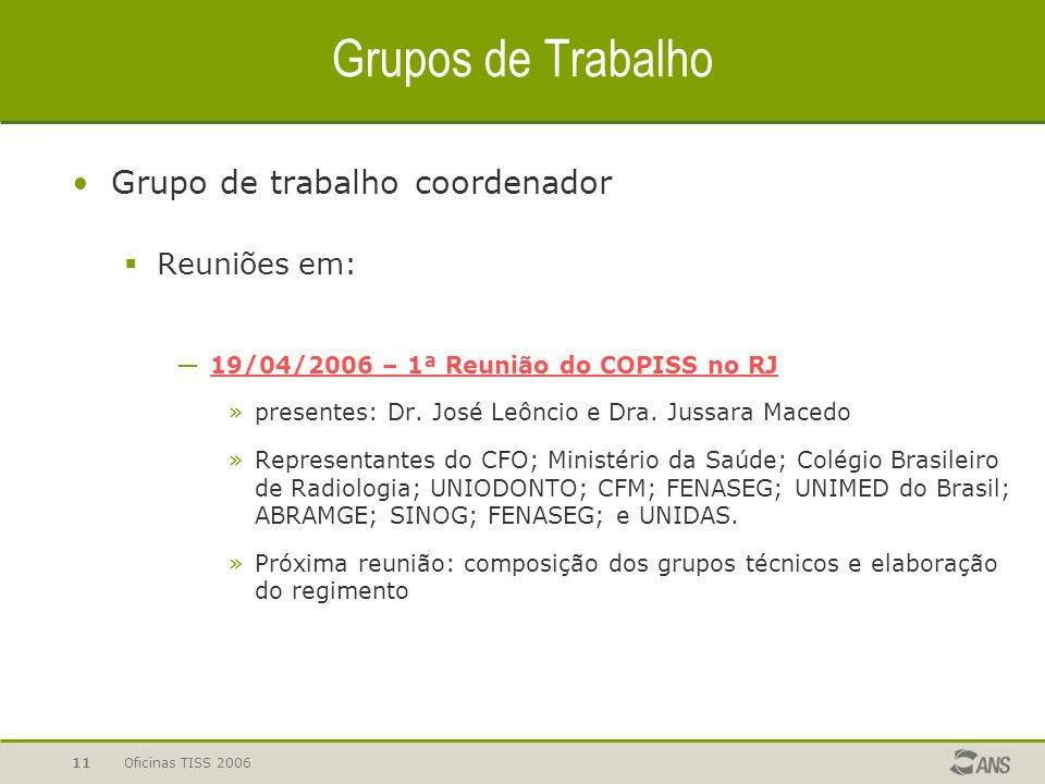 Grupos de Trabalho Grupo de trabalho coordenador Reuniões em: