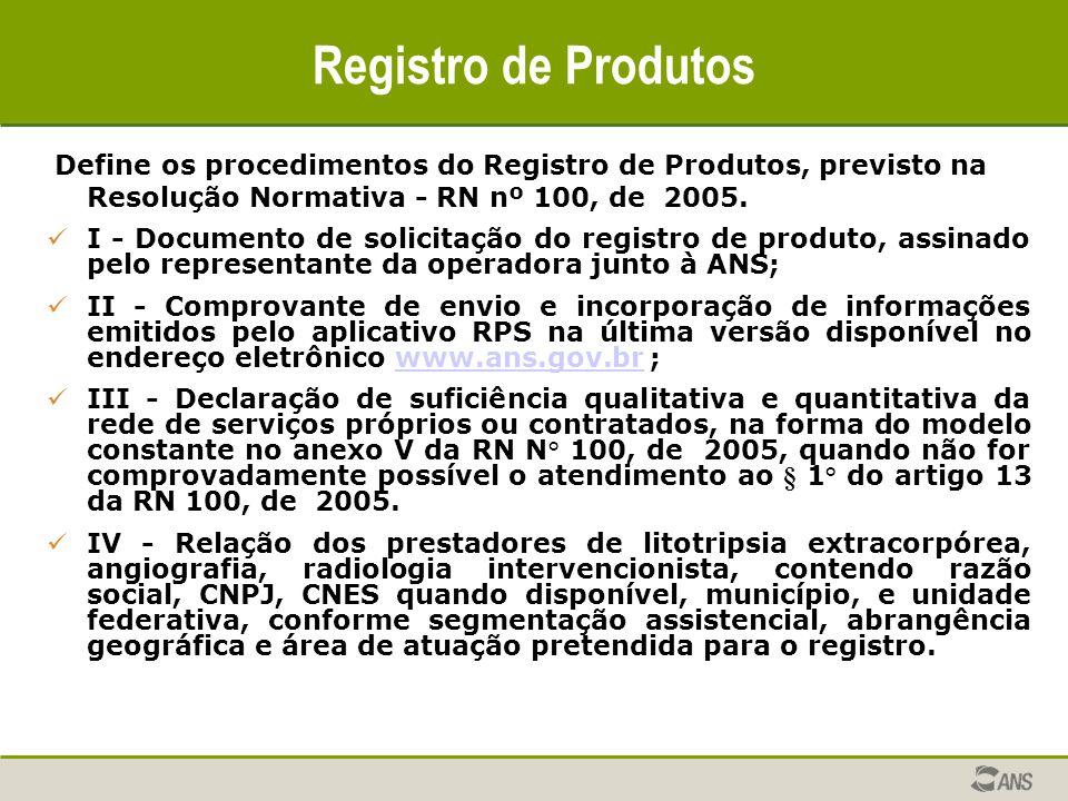 Registro de Produtos Define os procedimentos do Registro de Produtos, previsto na Resolução Normativa - RN nº 100, de 2005.