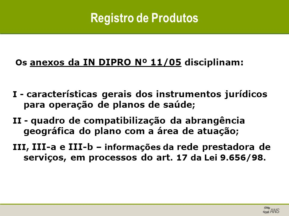 Registro de Produtos Os anexos da IN DIPRO Nº 11/05 disciplinam: