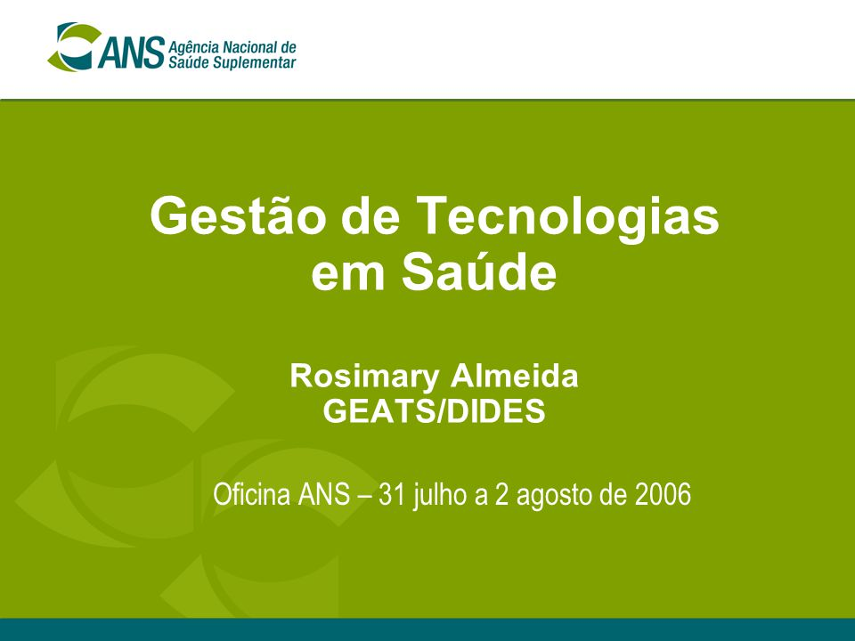 Gestão de Tecnologias em Saúde Rosimary Almeida GEATS/DIDES