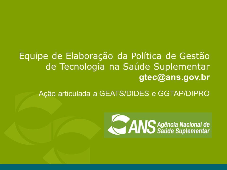 Equipe de Elaboração da Política de Gestão de Tecnologia na Saúde Suplementar gtec@ans.gov.br