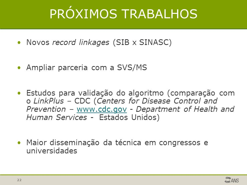 PRÓXIMOS TRABALHOS Novos record linkages (SIB x SINASC)