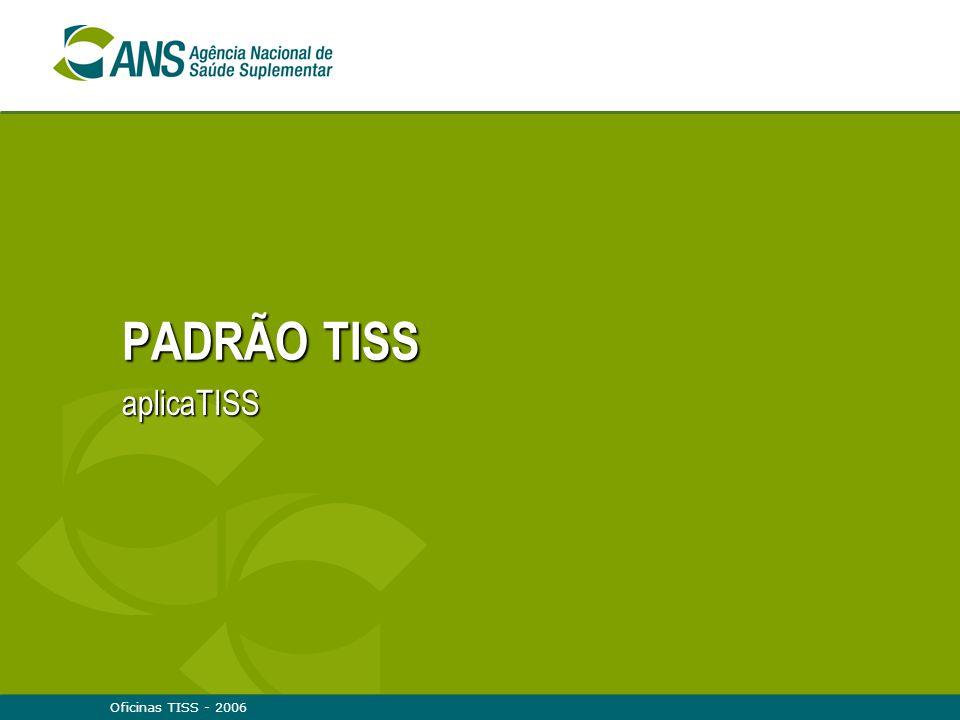 PADRÃO TISS aplicaTISS Oficinas TISS - 2006