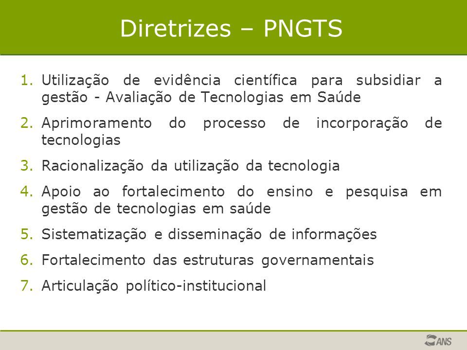 Diretrizes – PNGTS Utilização de evidência científica para subsidiar a gestão - Avaliação de Tecnologias em Saúde.