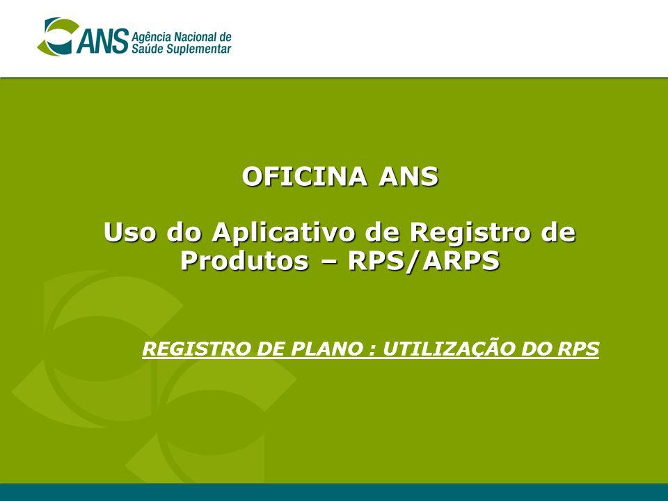 OFICINA ANS Uso do Aplicativo de Registro de Produtos – RPS/ARPS