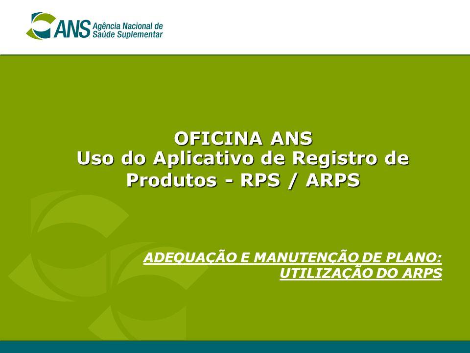OFICINA ANS Uso do Aplicativo de Registro de Produtos - RPS / ARPS