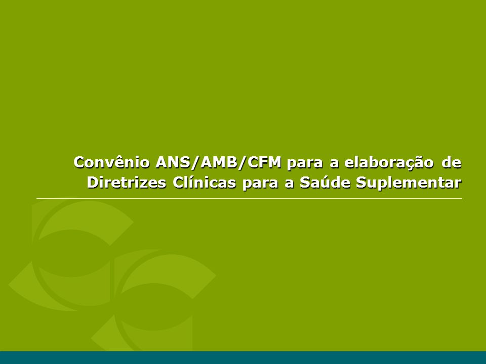 Convênio ANS/AMB/CFM para a elaboração de Diretrizes Clínicas para a Saúde Suplementar
