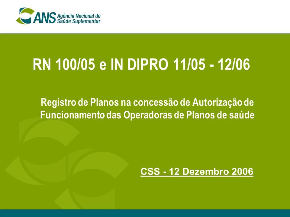RN 100/05 e IN DIPRO 11/05 - 12/06 Registro de Planos na concessão de Autorização de Funcionamento das Operadoras de Planos de saúde.