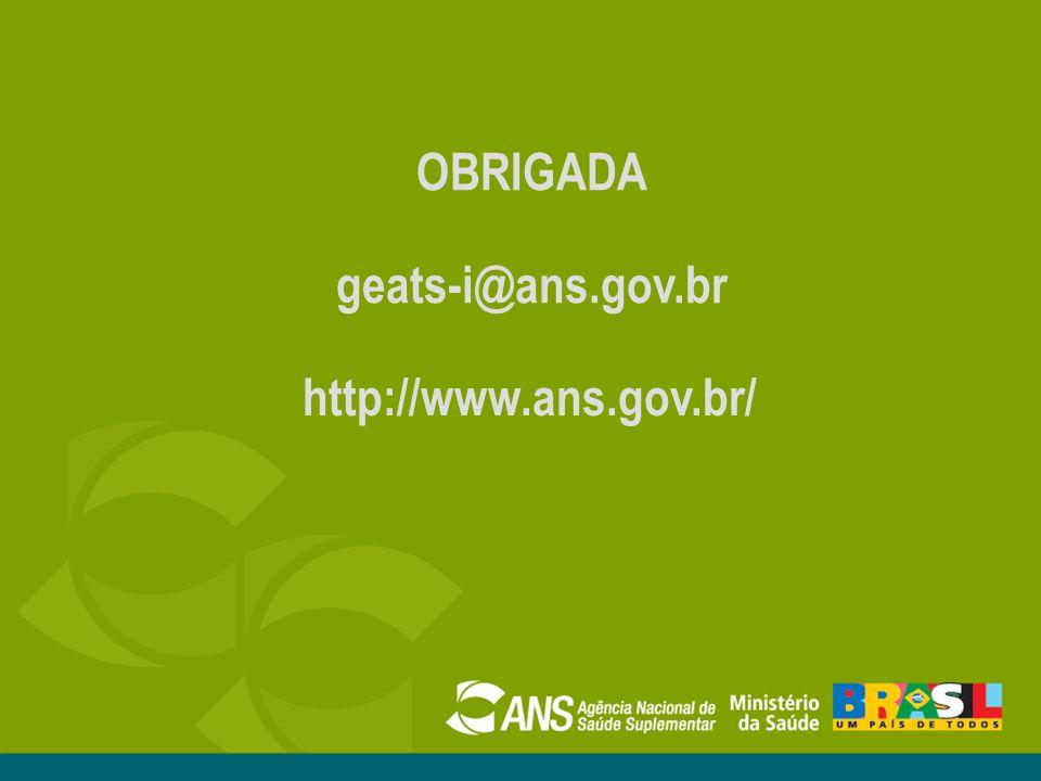 OBRIGADA geats-i@ans.gov.br http://www.ans.gov.br/