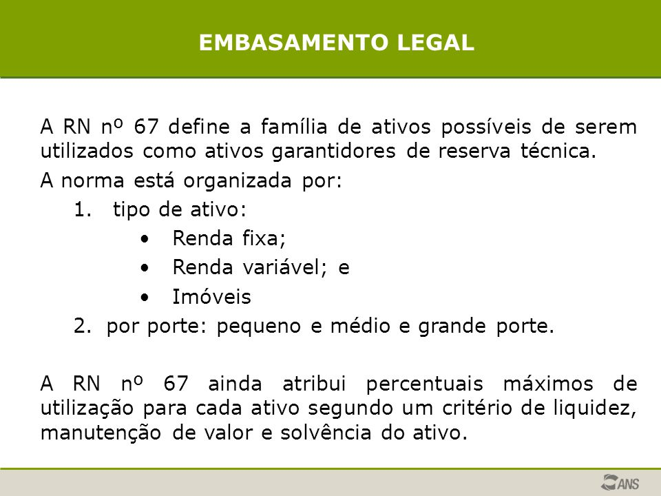 EMBASAMENTO LEGAL A RN nº 67 define a família de ativos possíveis de serem utilizados como ativos garantidores de reserva técnica.
