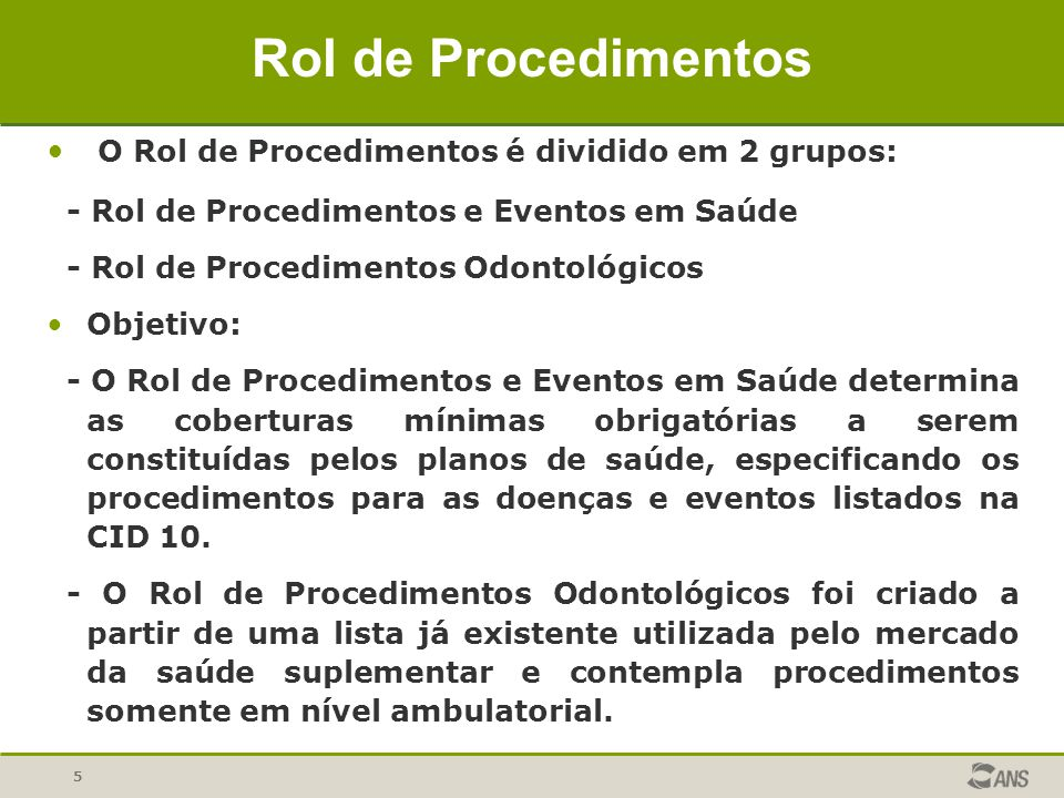 Rol de Procedimentos O Rol de Procedimentos é dividido em 2 grupos: