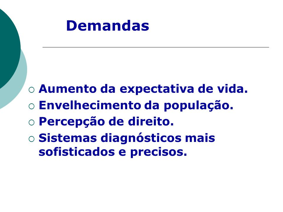 Demandas Aumento da expectativa de vida. Envelhecimento da população.