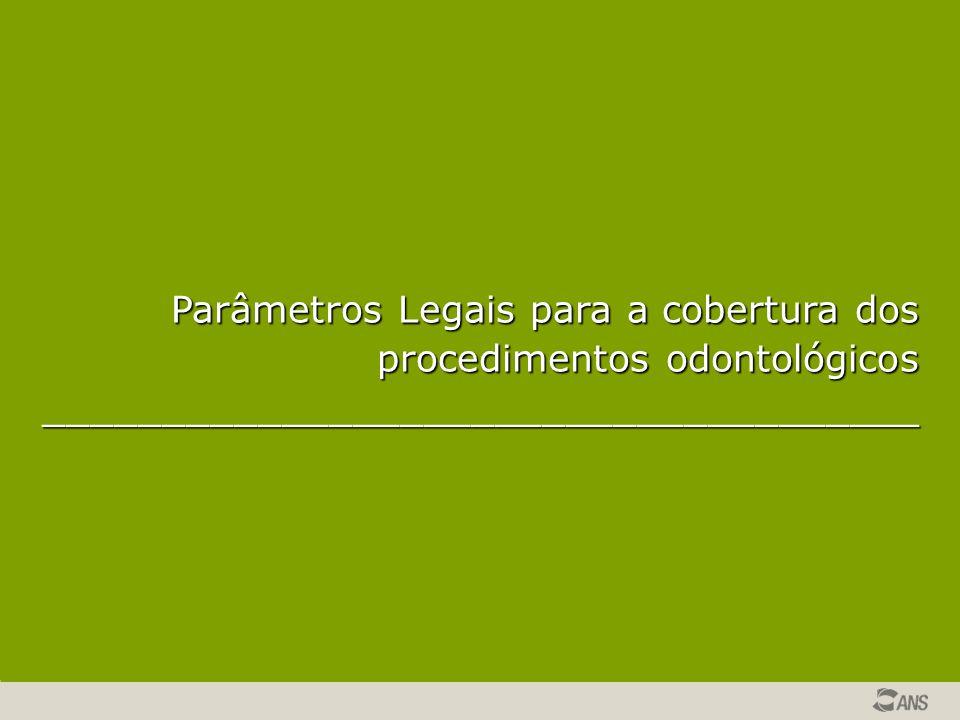 Parâmetros Legais para a cobertura dos procedimentos odontológicos _____________________________________