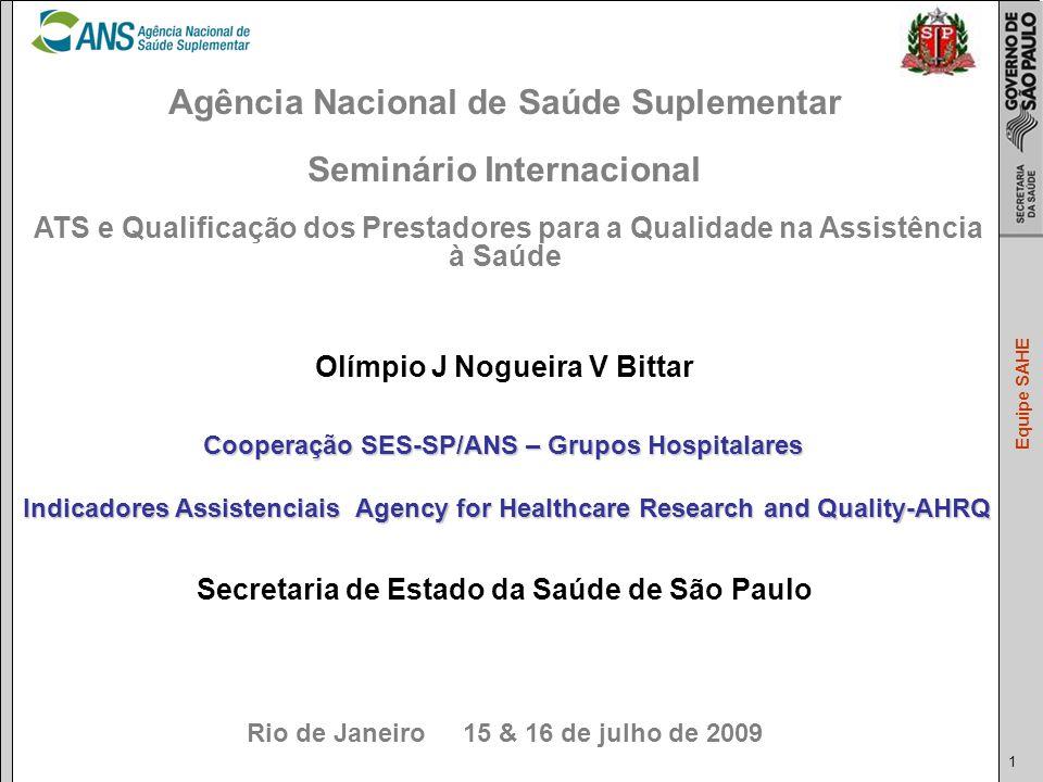Agência Nacional de Saúde Suplementar Seminário Internacional ATS e Qualificação dos Prestadores para a Qualidade na Assistência à Saúde Olímpio J Nogueira V Bittar Secretaria de Estado da Saúde de São Paulo Rio de Janeiro 15 & 16 de julho de 2009