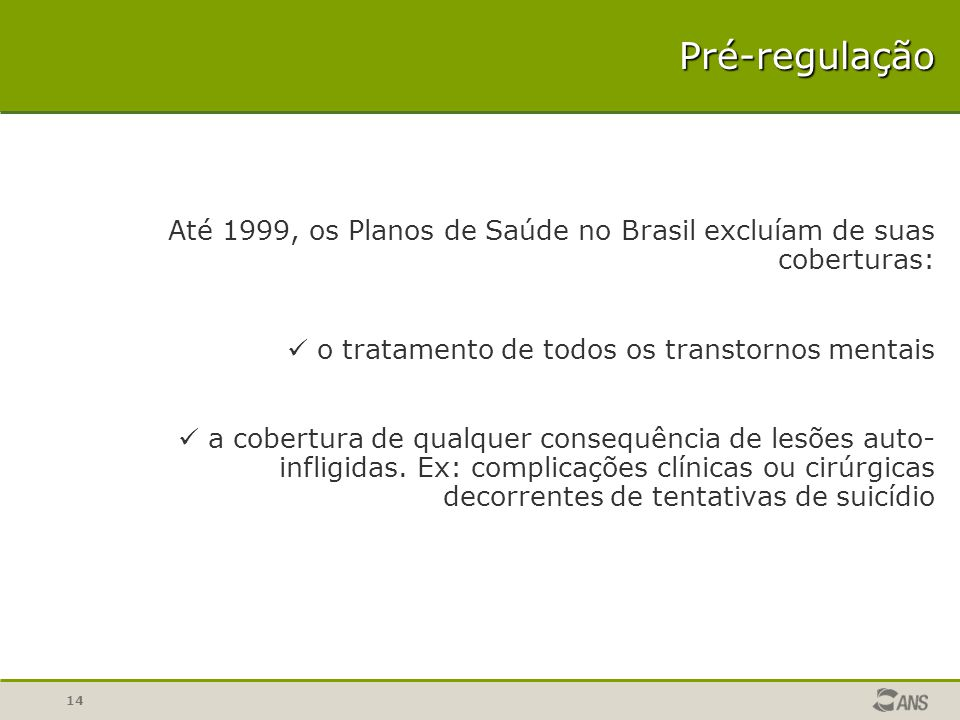 Pré-regulação Até 1999, os Planos de Saúde no Brasil excluíam de suas coberturas: o tratamento de todos os transtornos mentais.