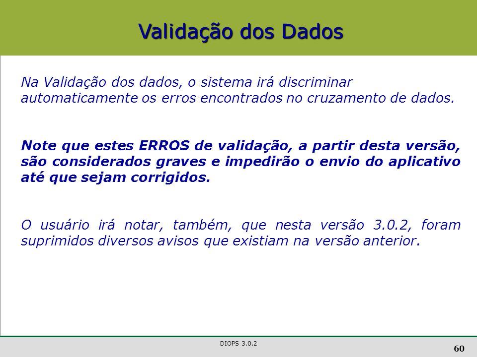 Validação dos Dados Na Validação dos dados, o sistema irá discriminar automaticamente os erros encontrados no cruzamento de dados.