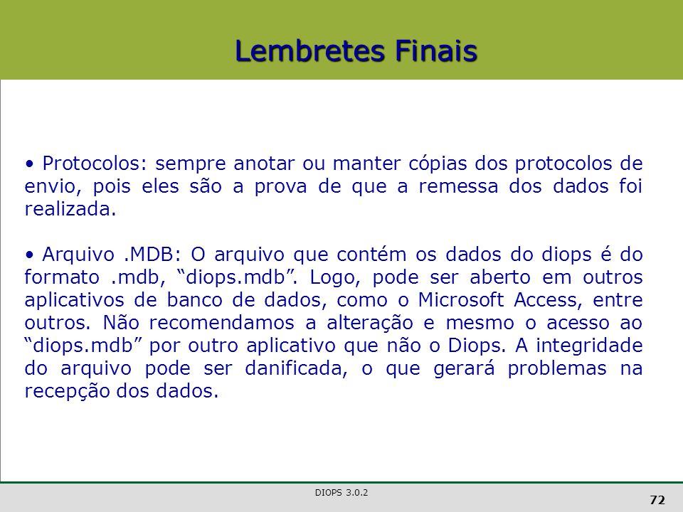 Lembretes Finais Protocolos: sempre anotar ou manter cópias dos protocolos de envio, pois eles são a prova de que a remessa dos dados foi realizada.