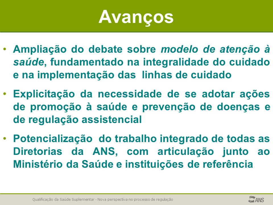 Avanços Ampliação do debate sobre modelo de atenção à saúde, fundamentado na integralidade do cuidado e na implementação das linhas de cuidado.
