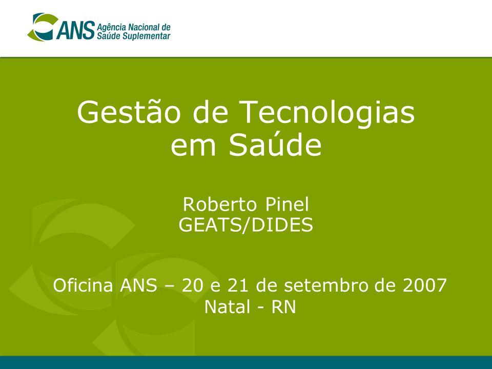 Gestão de Tecnologias em Saúde Roberto Pinel GEATS/DIDES