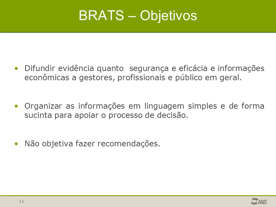 BRATS – Objetivos Difundir evidência quanto segurança e eficácia e informações econômicas a gestores, profissionais e público em geral.