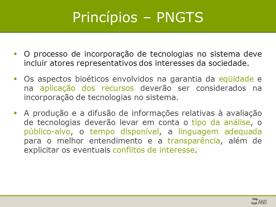 Princípios – PNGTS O processo de incorporação de tecnologias no sistema deve incluir atores representativos dos interesses da sociedade.