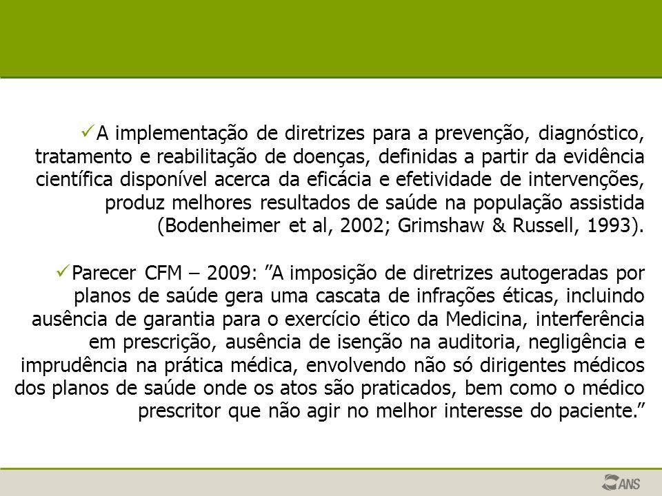 A implementação de diretrizes para a prevenção, diagnóstico, tratamento e reabilitação de doenças, definidas a partir da evidência científica disponível acerca da eficácia e efetividade de intervenções, produz melhores resultados de saúde na população assistida (Bodenheimer et al, 2002; Grimshaw & Russell, 1993).