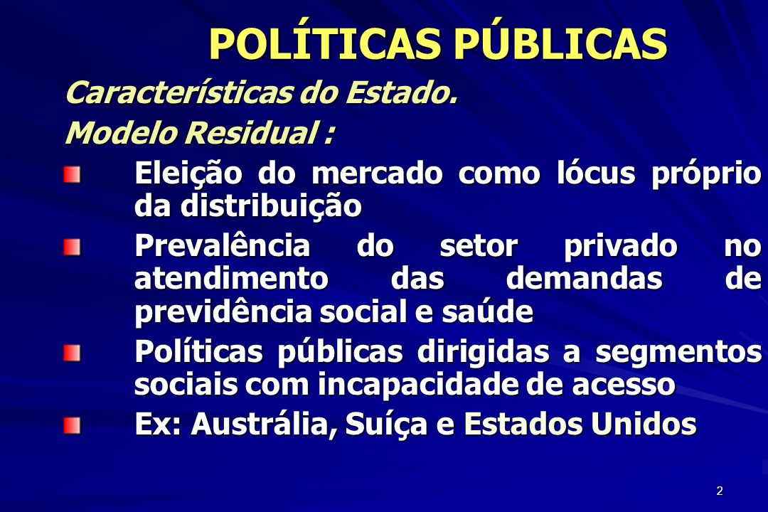 POLÍTICAS PÚBLICAS Características do Estado. Modelo Residual :