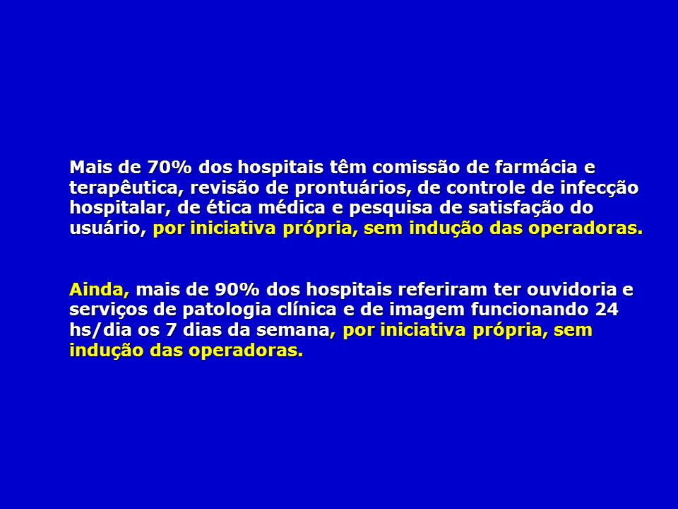 Mais de 70% dos hospitais têm comissão de farmácia e terapêutica, revisão de prontuários, de controle de infecção hospitalar, de ética médica e pesquisa de satisfação do usuário, por iniciativa própria, sem indução das operadoras.