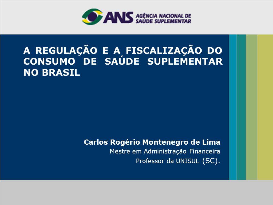 A REGULAÇÃO E A FISCALIZAÇÃO DO CONSUMO DE SAÚDE SUPLEMENTAR NO BRASIL