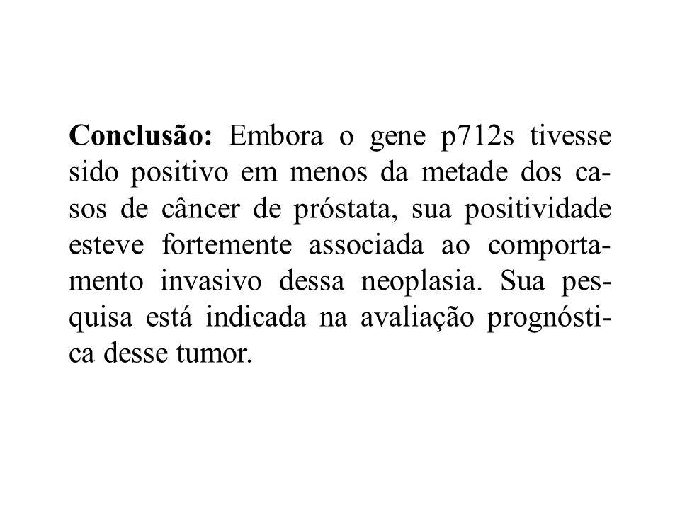 Conclusão: Embora o gene p712s tivesse sido positivo em menos da metade dos ca-sos de câncer de próstata, sua positividade esteve fortemente associada ao comporta-mento invasivo dessa neoplasia.