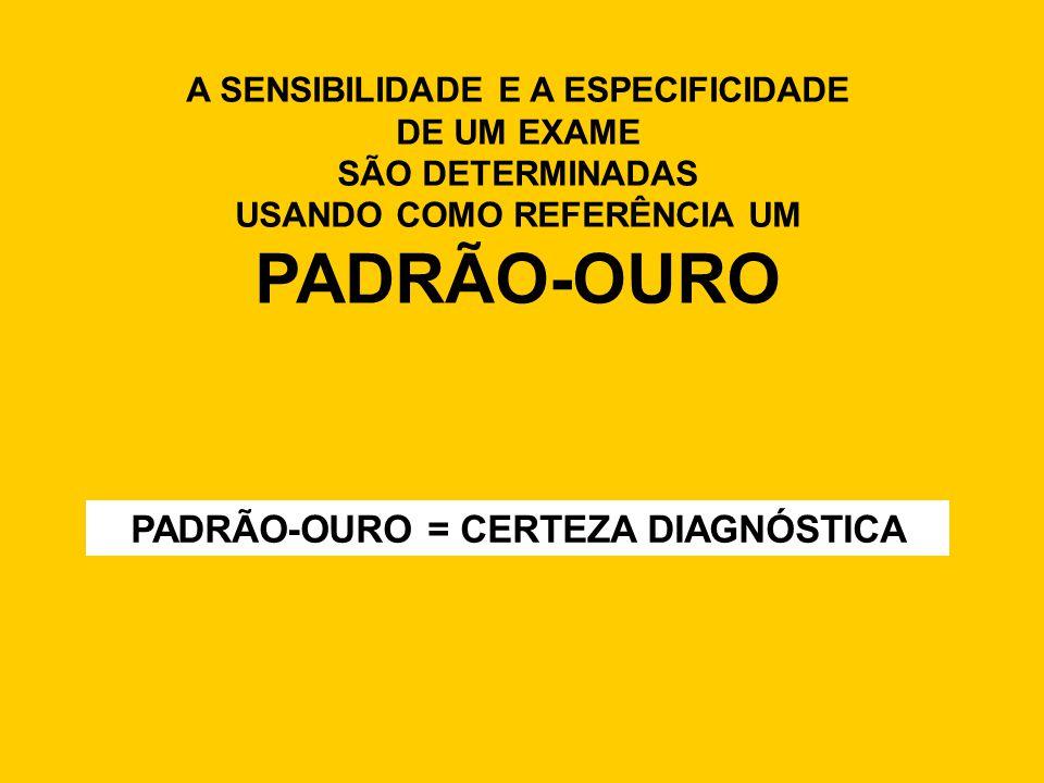 PADRÃO-OURO PADRÃO-OURO = CERTEZA DIAGNÓSTICA