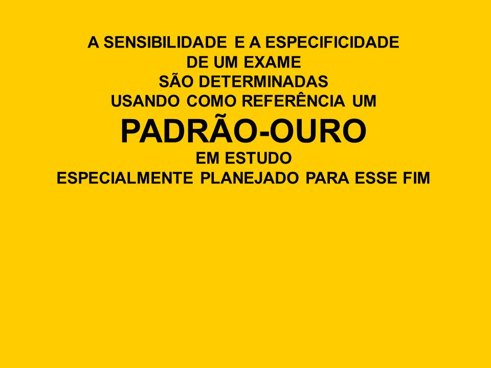 PADRÃO-OURO A SENSIBILIDADE E A ESPECIFICIDADE DE UM EXAME