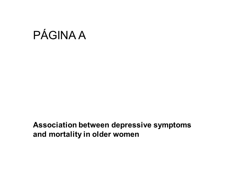 PÁGINA A Association between depressive symptoms and mortality in older women