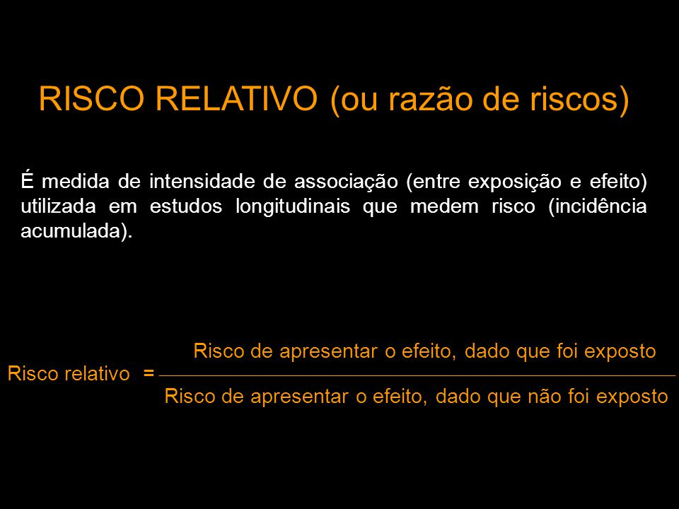 RISCO RELATIVO (ou razão de riscos)