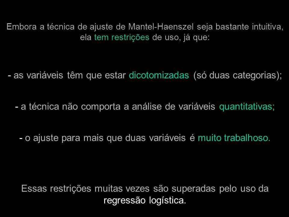 - as variáveis têm que estar dicotomizadas (só duas categorias);