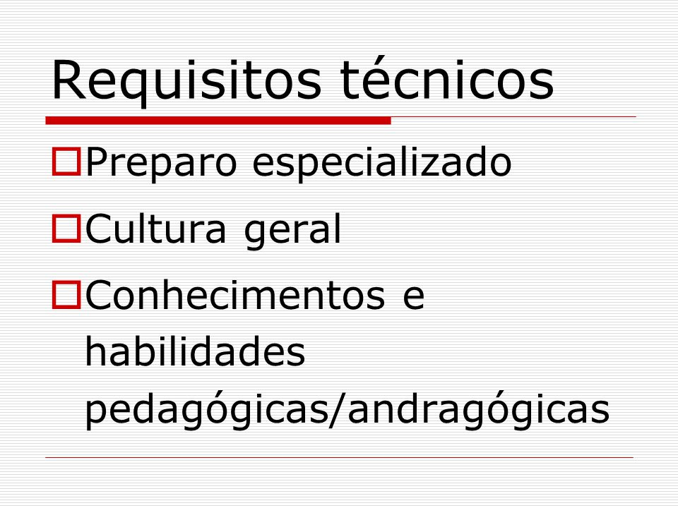 Requisitos técnicos Preparo especializado Cultura geral