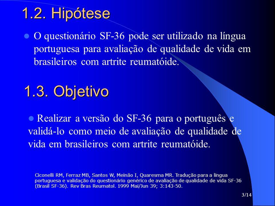 1.2. Hipótese O questionário SF-36 pode ser utilizado na língua portuguesa para avaliação de qualidade de vida em brasileiros com artrite reumatóide.