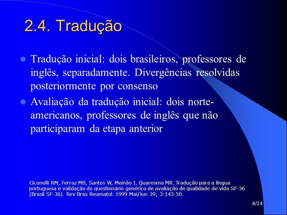 2.4. Tradução Tradução inicial: dois brasileiros, professores de inglês, separadamente. Divergências resolvidas posteriormente por consenso.