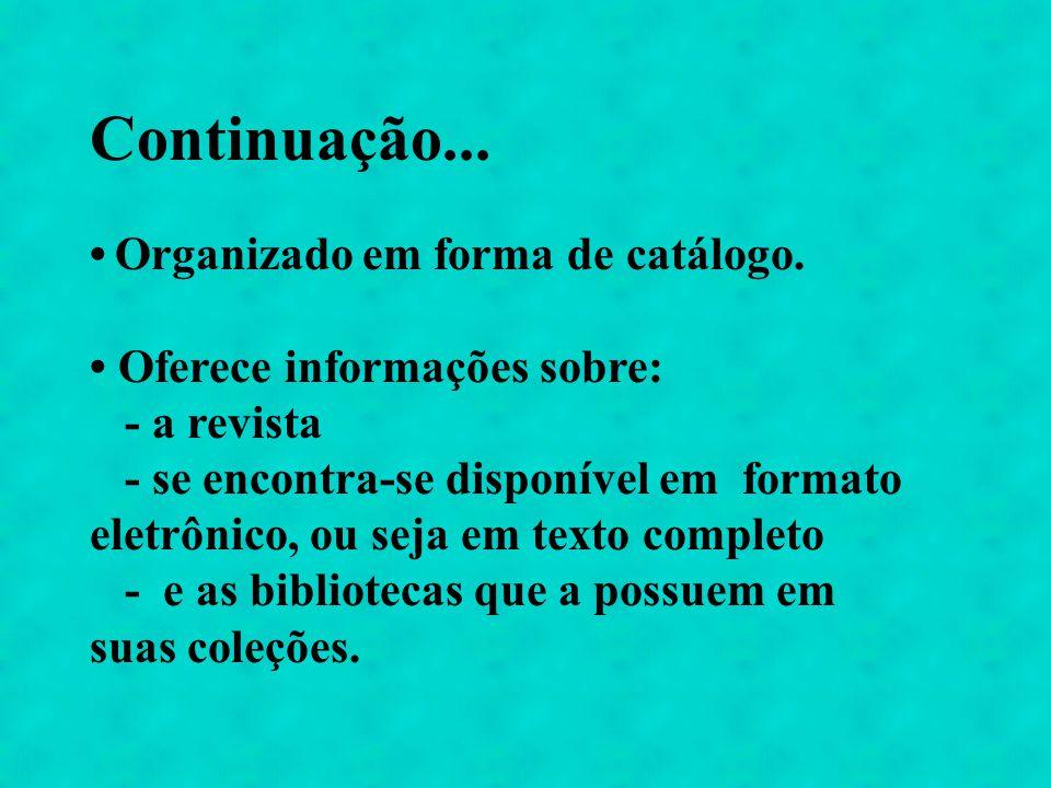 Continuação... • Organizado em forma de catálogo.