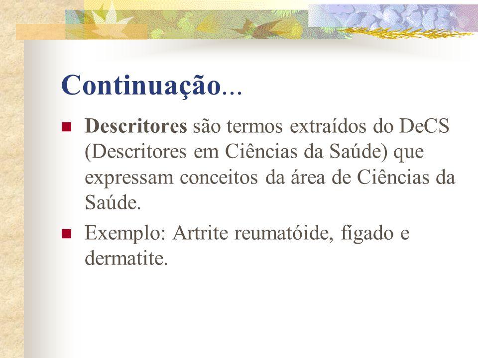 Continuação... Descritores são termos extraídos do DeCS (Descritores em Ciências da Saúde) que expressam conceitos da área de Ciências da Saúde.
