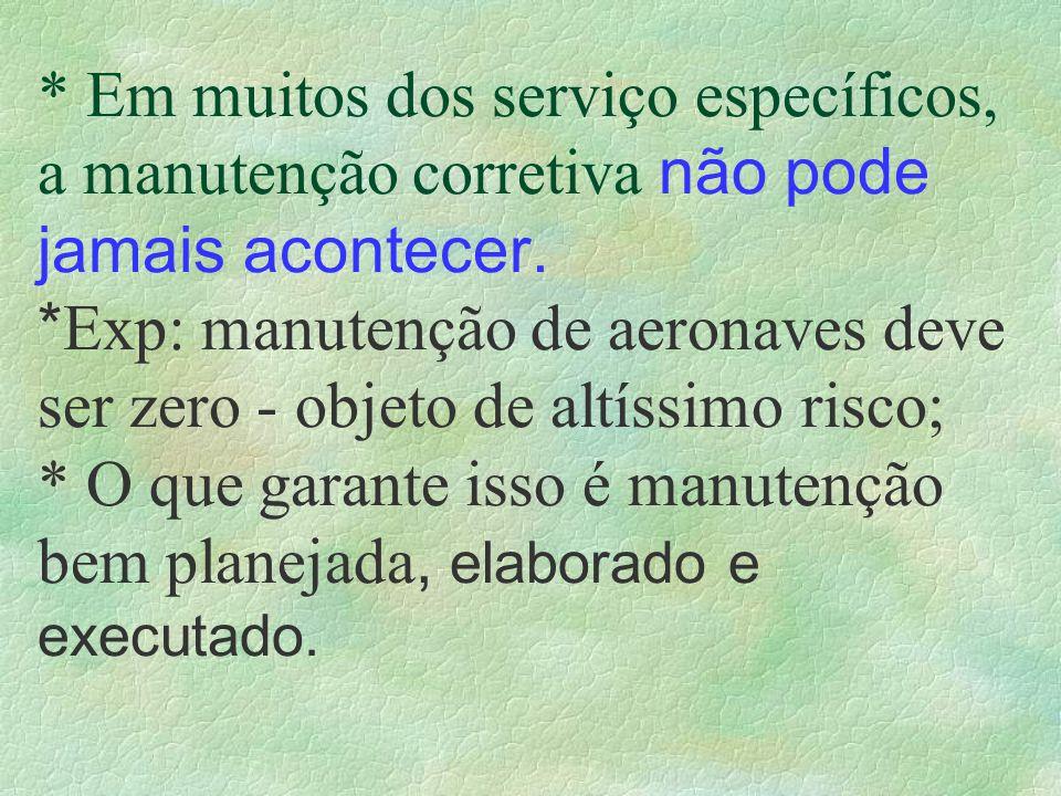 * Em muitos dos serviço específicos, a manutenção corretiva não pode jamais acontecer.