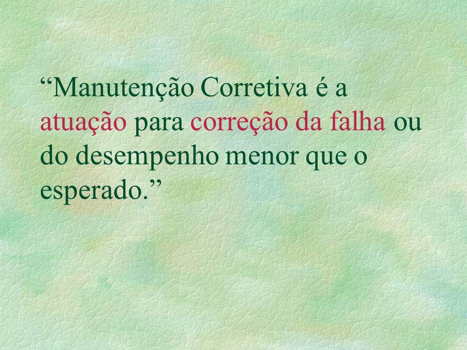 Manutenção Corretiva é a atuação para correção da falha ou do desempenho menor que o esperado.