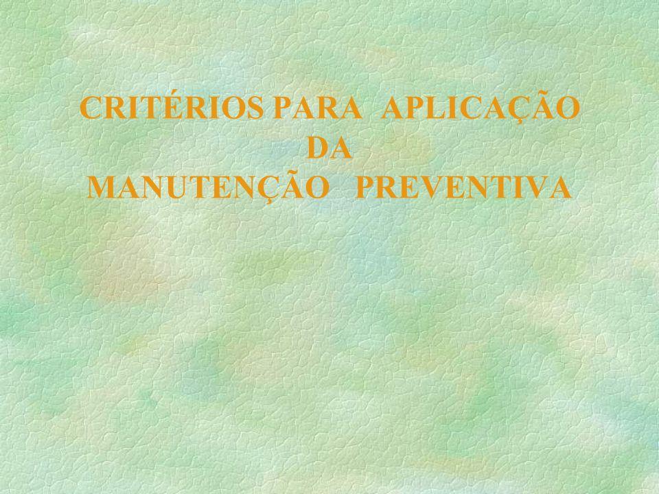 CRITÉRIOS PARA APLICAÇÃO DA MANUTENÇÃO PREVENTIVA