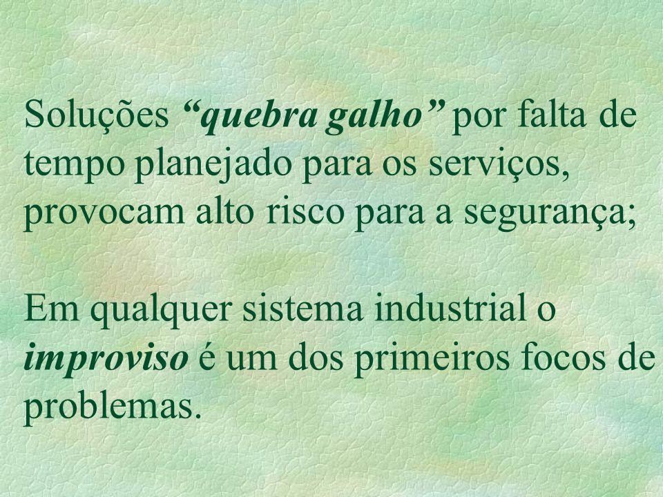 Soluções quebra galho por falta de tempo planejado para os serviços, provocam alto risco para a segurança; Em qualquer sistema industrial o improviso é um dos primeiros focos de problemas.