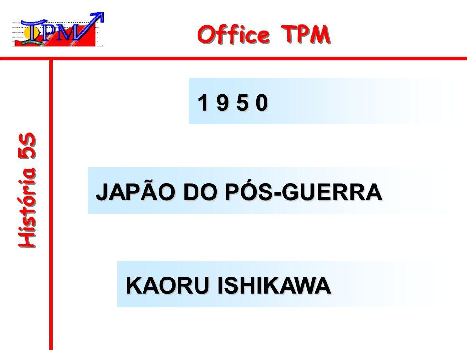 Office TPM 1 9 5 0 História 5S JAPÃO DO PÓS-GUERRA KAORU ISHIKAWA